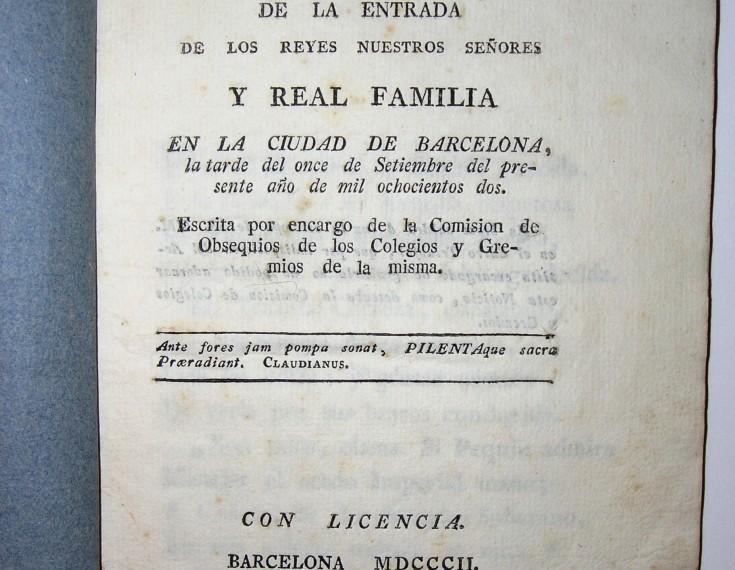 Noticia individual de la entrada de los Reyes Nuestros Señores y Real Familia en la ciudad de Barcelona, la tarde del once de Setiembre del presente año de mil ochocientos dos.